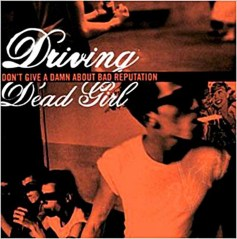 Driving Dead Girl: Don't give a damn about bad reputation!