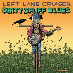 Left Lane Cruiser Dirty Spiff Blues
