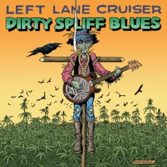 Left Lane Cruiser: Dirty Spliff Blues
