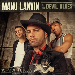 Manu Lanvin & the Devil Blues: Son(s) of the Blues